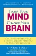 Train Your Mind, Change Your Brain ebook by Sharon Begley