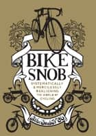 Bike Snob - Systematically & Mercilessly Realigning the World of Cycling ebook by BikeSnobNYC, Christopher Koelle
