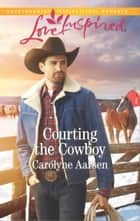 Courting the Cowboy ebook by Carolyne Aarsen