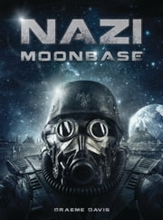 Nazi Moonbase ebook by Graeme Davis,Darren Tan