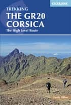 The GR20 Corsica - The High Level Route ebook by Paddy Dillon