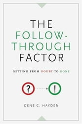 The Follow-Through Factor - Getting from Doubt to Done ebook by Gene C. Hayden