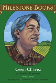 Cesar Chavez - A Hero for Everyone ebook by Gary Soto,Lori Lohstoeter