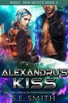 Alexandru's Kiss ebook by S.E. Smith