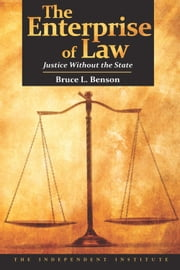 The Enterprise of Law - Justice Without the State ebook by Bruce L. Benson