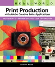 Real World Print Production with Adobe Creative Suite Applications ebook by Claudia McCue