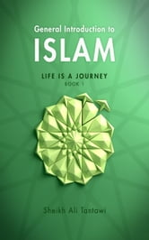 General Introduction To Islam Life is a Journey - Life is a Journey ebook by Shaikh Ali Al-Tantawi