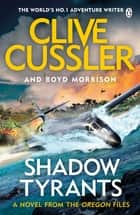 Shadow Tyrants - Oregon Files #13 ebook by Clive Cussler, Boyd Morrison
