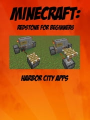 Minecraft: Redstone For Beginners ebook by Kobo.Web.Store.Products.Fields.ContributorFieldViewModel