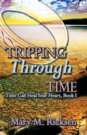 Tripping Through Time ebook by Mary M. Ricksen