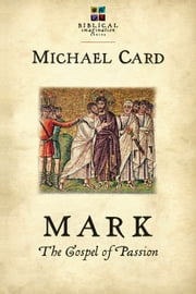 Mark: The Gospel of Passion ebook by Michael Card