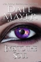 Eyes to the Soul - A Psychic Visions Novel ebook by Dale Mayer
