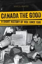 Canada the Good ebook by Marcel Martel
