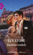Destino crudele - I Romanzi Storici ebook by Lyn Stone