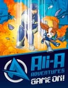 Ali-A Adventures: Game On! The Graphic Novel ebook by Ali-A, Cavan Scott, Aleksandar Sotirovski