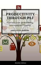 Productivity Through PLF - Self Help ebook by James Peter Andrews