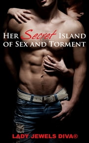 Her Secret Island Of Sex And Torment ebook by Lady Jewels Diva®