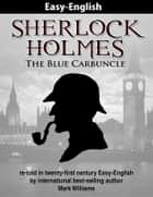 Sherlock Holmes : The Blue Carbuncle re-told in twenty-first century Easy-English eBook by Mark Williams