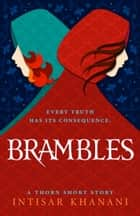 Brambles - A Thorn Short Story ebook by Intisar Khanani