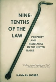 Nine-tenths of the Law - Property and Resistance in the United States ebook by Hannah Dobbz