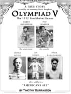 OLYMPIAD V The Fantastically True Story of the 1912 United States Olympic Team ebook by Timothy Burraston