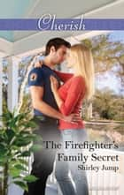 The Firefighter's Family Secret ebook by Shirley Jump