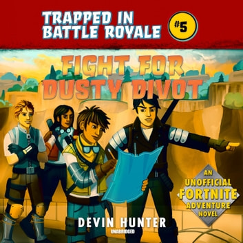 Fight for Dusty Divot - An Unofficial Fortnite Adventure Novel audiobook by Devin Hunter