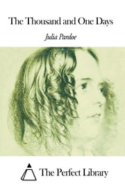 The Thousand and One Days ebook by Julia Pardoe