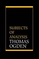 Subjects of Analysis ebook by Thomas H. Ogden