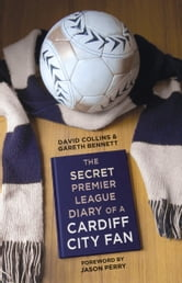Secret Premier League Diary of a Cardiff City Fan ebook by David Collins