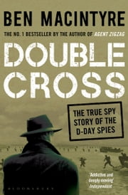 Double Cross - The True Story of The D-Day Spies ebook by Ben Macintyre