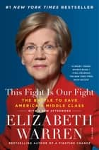 This Fight Is Our Fight - The Battle to Save America's Middle Class ekitaplar by Elizabeth Warren