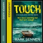 TOUCH: A DI Charlotte Savage Novel audiobook by Mark Sennen