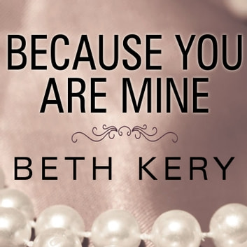 Because You Are Mine audiobook by Beth Kery