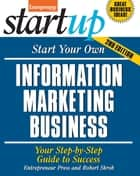 Start Your Own Information Marketing Business - Your Step-By-Step Guide to Success ebook by Robert Skrob, Entrepreneur Press