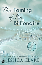 The Taming Of The Billionaire: Billionaires And Bridesmaids 2 ebook by Jessica Clare
