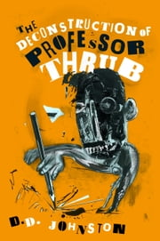 The Deconstruction of Professor Thrub ebook by D.D. Johnston