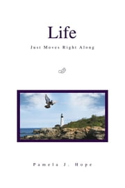 Life Just Moves Right Along ebook by Pamela J. Hope