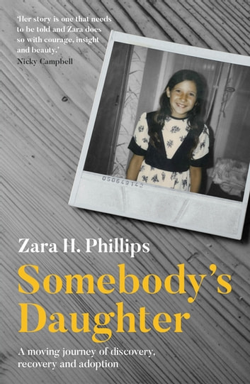 Somebody's Daughter - a moving journey of discovery, recovery and adoption ebook by Zara. H Phillips