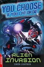 EDGE: You Choose If You Live or Die: Alien Invasion ebook by Simon Chapman