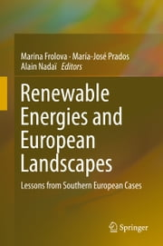 Renewable Energies and European Landscapes - Lessons from Southern European Cases ebook by Marina Frolova,María-José Prados,Alain Nadaï