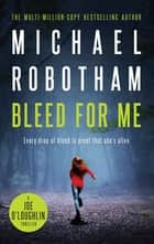 Bleed For Me - Joe O'Loughlin Book 4 ebook by Michael Robotham