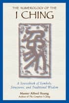 The Numerology of the I Ching ebook by Taoist Master Alfred Huang