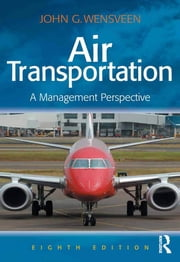 Air Transportation - A Management Perspective ebook by John G. Wensveen