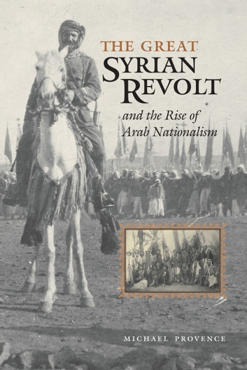 The Great Syrian Revolt and the Rise of Arab Nationalism ebook by Michael Provence