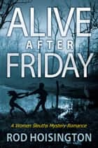 Alive After Friday A Women Sleuths Mystery Romance (Sandy Reid Mystery Series #5) ebook by Rod Hoisington