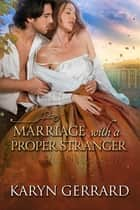 Marriage with a Proper Stranger ebook by Karyn Gerrard