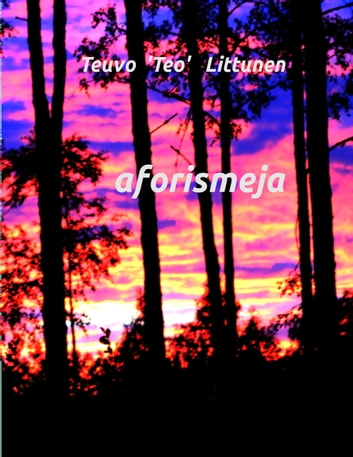 aforismeja ebook by Teuvo 'Teo' Littunen