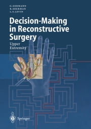 Decision-Making in Reconstructive Surgery - Upper Extremity ebook by G. Germann,R. Sherman,L.S. Levin