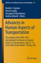 Advances in Human Aspects of Transportation - Proceedings of the AHFE 2016 International Conference on Human Factors in Transportation, July 27-31, 2016, Walt Disney World®, Florida, USA ebook by Neville A. Stanton, Steven Landry, Giuseppe Di Bucchianico,...